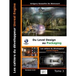 Les cahiers d'Unreal Engine T3:  Du Level Design au Packaging